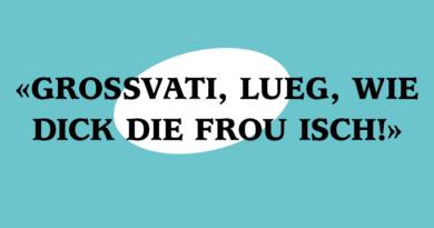 «Grossvati, lueg, wie dick die Frou isch!»